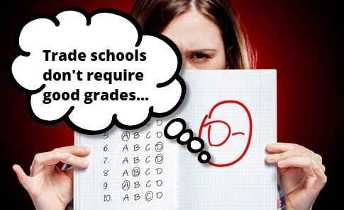 Trade schools don't require good grades...