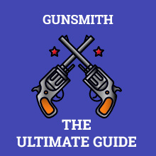 Gunsmith - The Ultimate Guide
