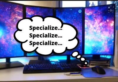 Specialize... Specialize... Specialize...