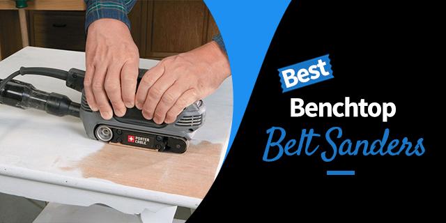 The Best Benchtop Belt Sanders for 2019
