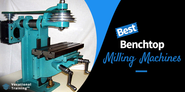 The Best Benchtop Milling Machines for 2019