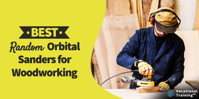 The Best Random Orbital Sanders for Woodworking for 2019