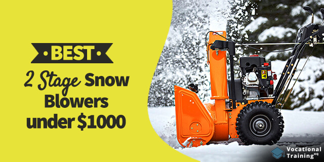 The Best 2 Stage Snow Blowers under $1000 for 2019