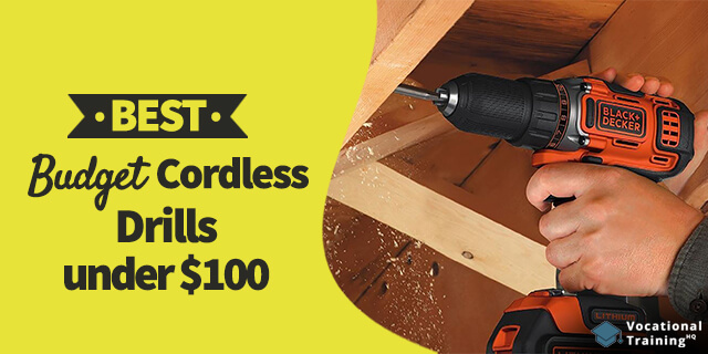 The Best Budget Cordless Drills under $100 for 2019