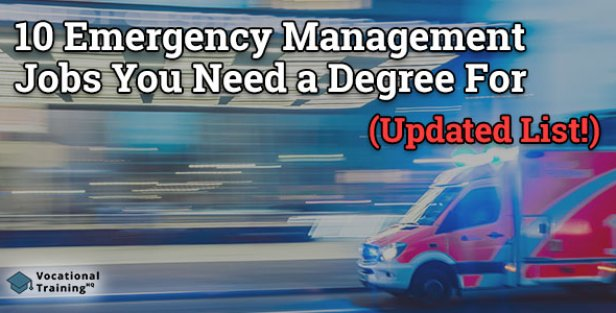 Emergency Management Jobs You Need a Degree For