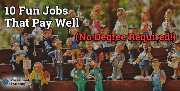 Fun Jobs That Pay Well (No Degree Required!)