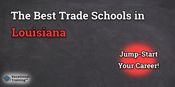 Top Trade and Tech Schools in Louisiana