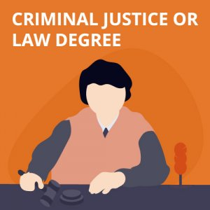 Criminal Justice or Law Degree