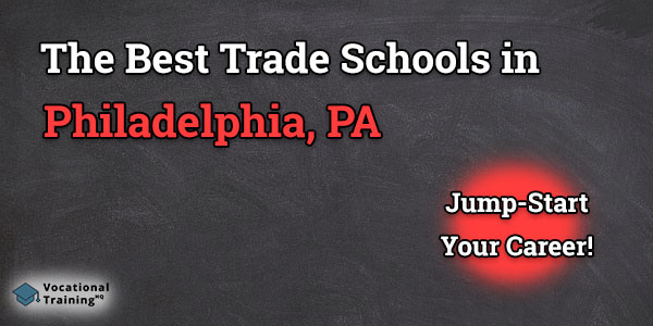Top Trade and Tech Schools in Philadelphia, PA