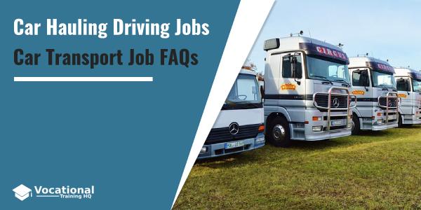 Car Hauling Driving Jobs FAQs