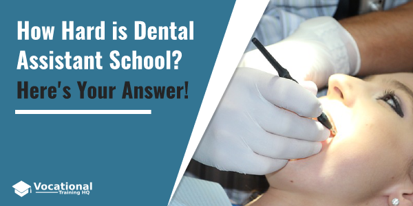 How Hard is Dental Assistant School