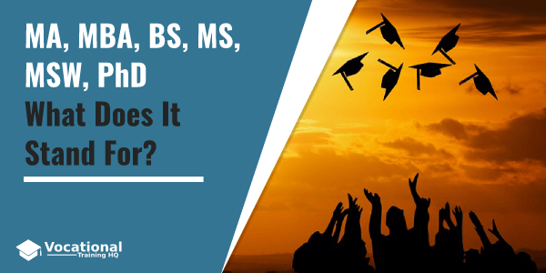 MA, MBA, BS, MS, MSW, PhD - What Does It Stand For?